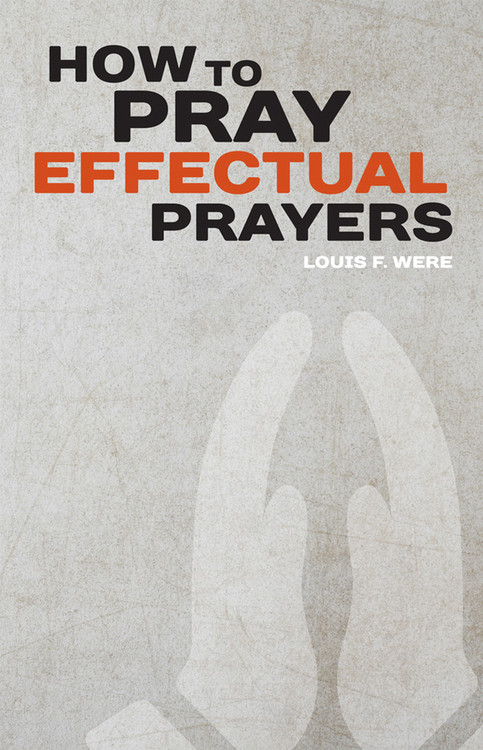 How To Pray Effectual Prayers by Louis F. Were