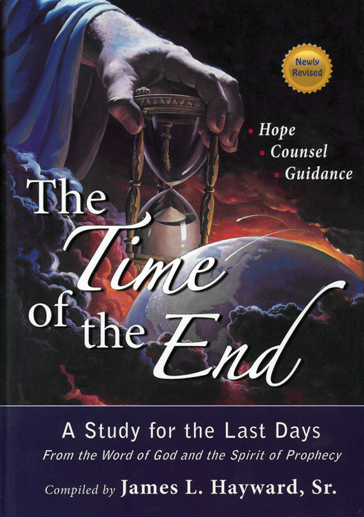 The Time of the End: A Study of the Last Days by James L. Hayward, Sr.