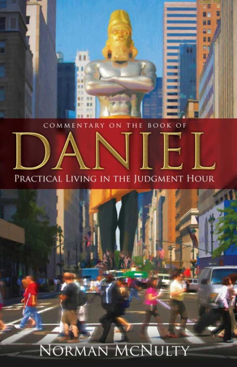 Commentary on the Book of Daniel - Practical Living in the Judgment Hour