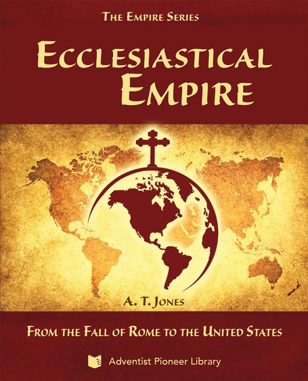 Ecclesiastical Empire by A.T. Jones