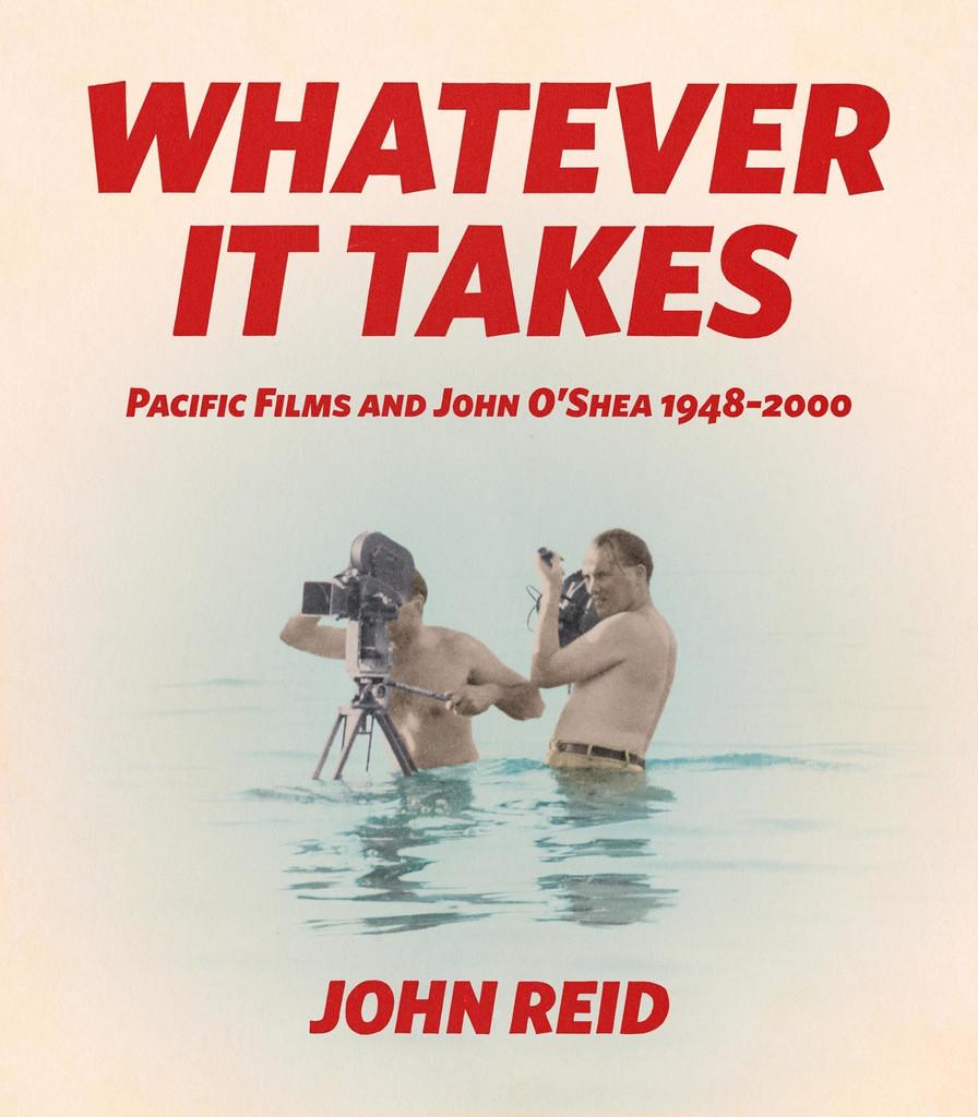 Whatever It Takes: Pacific Film and John O'Shea 1948–2000