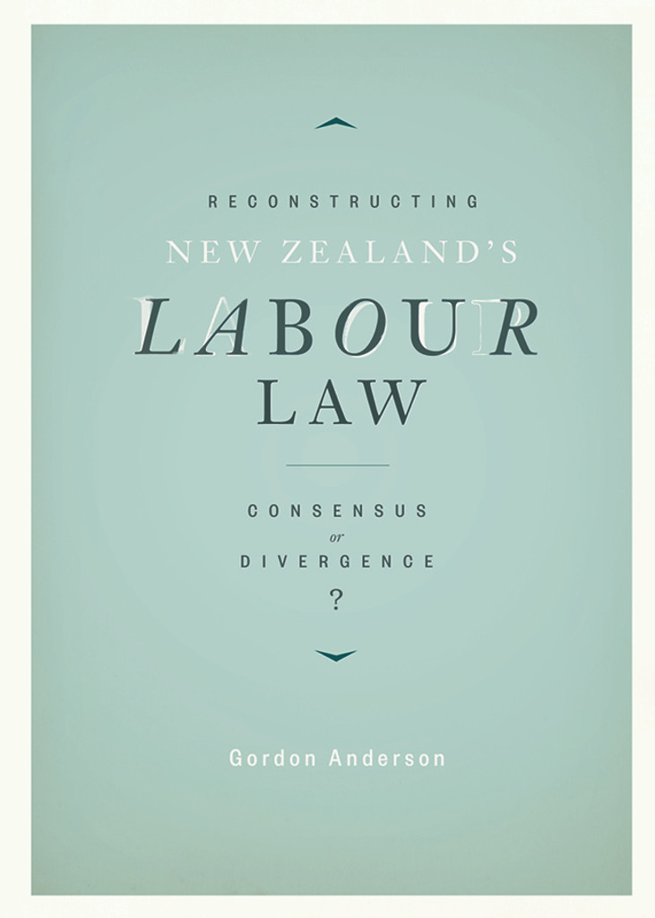 Reconstructing New Zealand's Labour Law: Consensus or divergence?