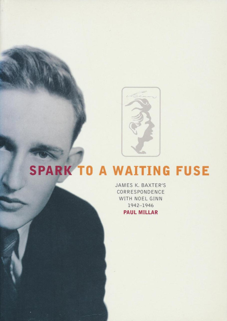 Spark to a Waiting Fuse: James K. Baxter's Correspondence with Noel Ginn