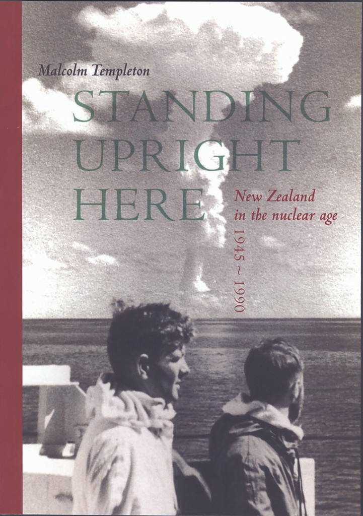 Standing Upright Here: New Zealand in the Nuclear Age 1945-1990
