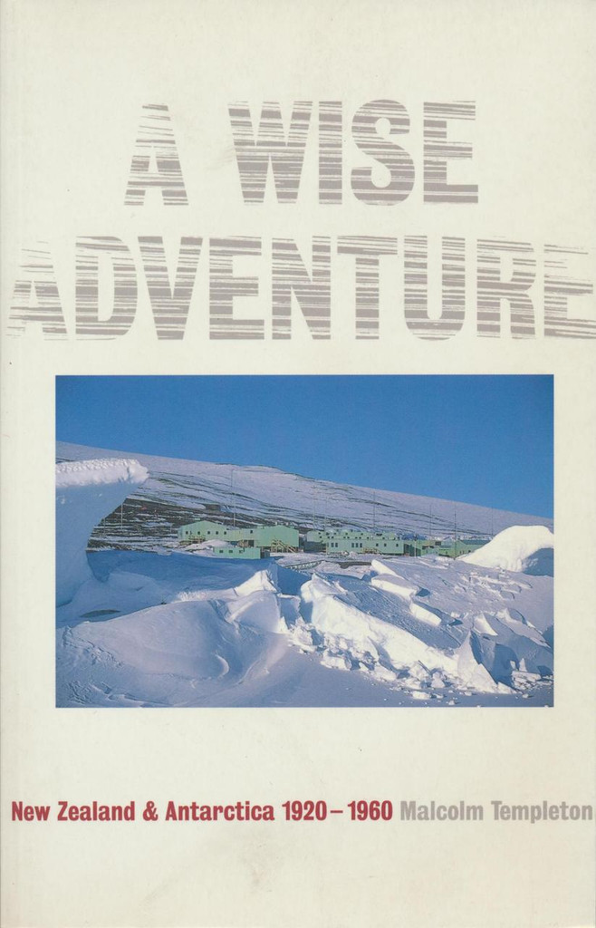 Wise Adventure, A: New Zealand and the Antarctic 1923-1960
