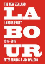 Labour: The New Zealand Labour Party 1916–2016
