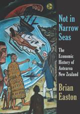 Not in Narrow Seas: The Economic History of Aotearoa New Zealand