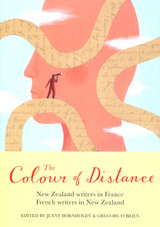 The Colour of Distance: New Zealand Writers in France, French writers in New Zealand