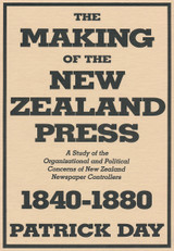Making of the New Zealand Press 1840-1880, The