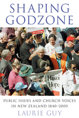 Shaping Godzone: Public Issues and Church Voices in NZ 1840-2000