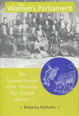Women's Parliament, The: National Council of the Women of NZ 1896-1920