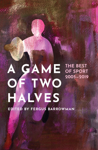 A Game of Two Halves: The Best of Sport 2005–2019