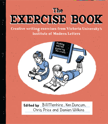 The Exercise Book: Creative Writing Exercises from Victoria University's Institute of Modern letters