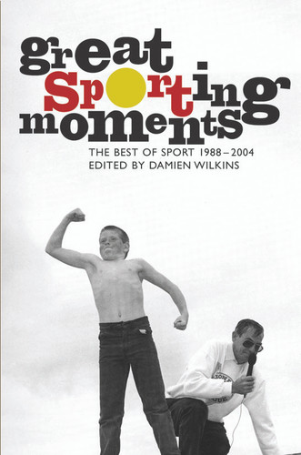 Great Sporting Moments: The Best of Sport 1988–2004