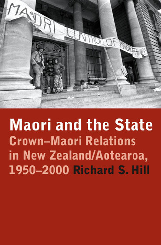 Maori and the State: Crown-Maori Relations in New Zealand/Aotearoa 1950-2000