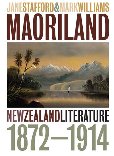 Maoriland: New Zealand Literature 1872–1914