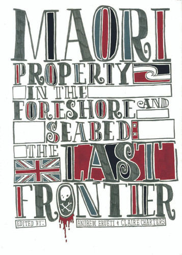Maori Property in the Foreshore and Seabed: The Last Frontier