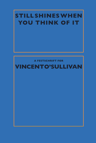 Still Shines When You Think of It: A Festschrift for Vincent O'Sullivan