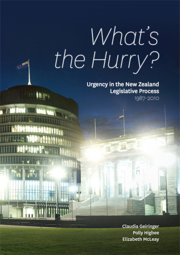 What's the Hurry? Urgency in the NZ Legislative Process 1987-2010