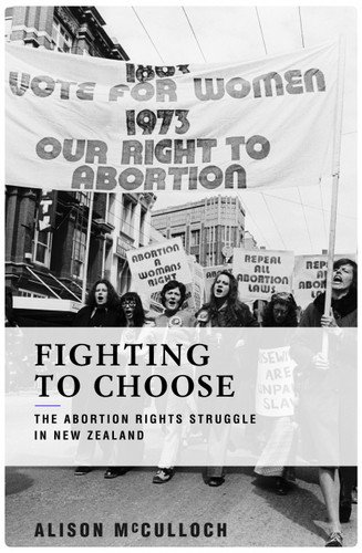 Fighting to Choose: The Abortion Rights Struggle in New Zealand