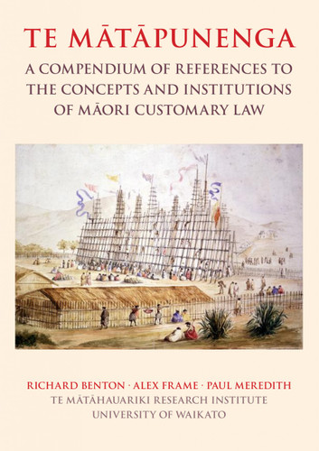 Te Mātāpunenga: A Compendium of References to the Concepts and Institutions of Māori Customary Law