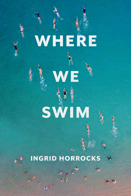 Launching Where We Swim by Ingrid Horrocks