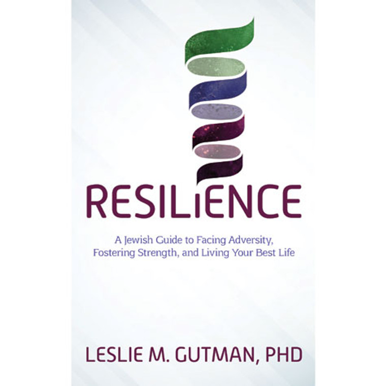 Resilience A Jewish Guide To Facing Adversity, Fostering Strength, And Living Your Best Life