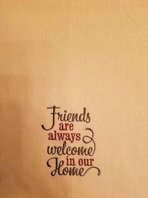 "Friends are always welcome in our Home 1 - Kitchen Towel - 20"" x 28"" Embroidery on a cream colored towel. 100% Cotton with loop, for optional hanging. Machine washable in cool water and tumble dry at low temperature. Minimal shrinkage. Size: 20"" x 28"""