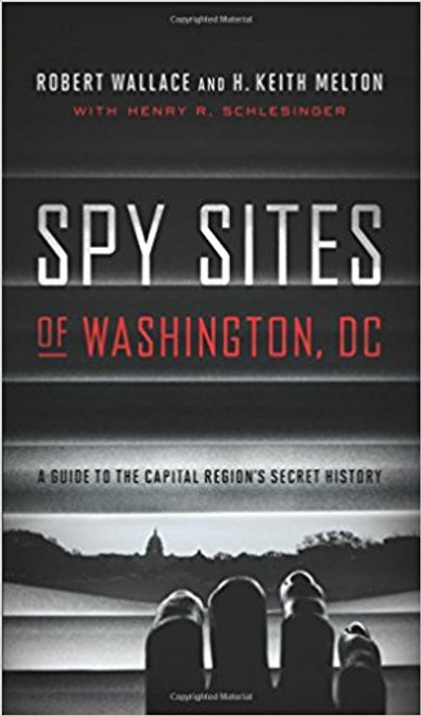 Spy Sites of Washington, DC: A Guide to the Capital Region's Secret History