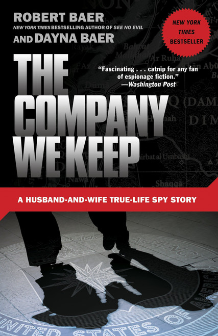 The Company We Keep: A Husband and Wife True Life Spy Story - Robert Baer & Dayna Baer