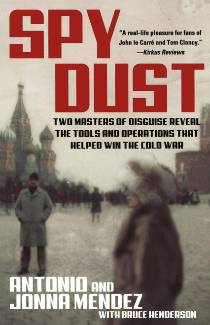 Spy Dust: Two Masters of Disguise Reveal the Tools and Operations That Helped Win the Cold War - Antonio & Jonna Mendez