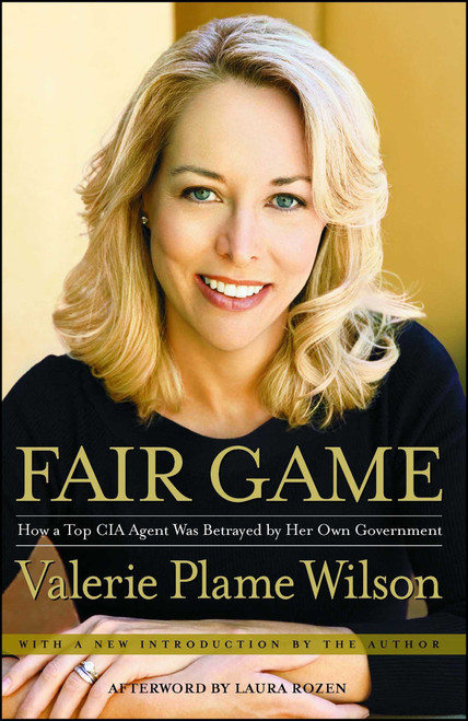 Fair Game: How a Top CIA Agent was Betrayed by Her Own Government - Valerie Plame