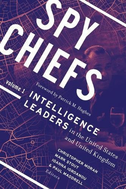 Spy Chiefs: Volume 1: Intelligence Leaders in the United States and United Kingdom