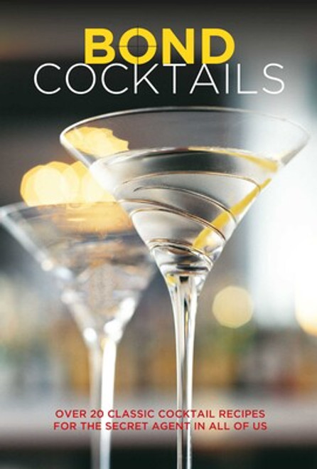 Bond Cocktails: Over 20 Classics Cocktail Recipes for the Secret Agent in all of US