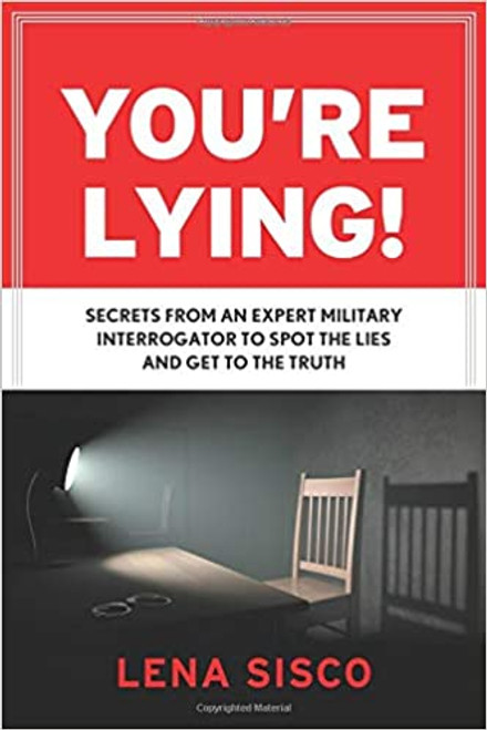 You're Lying: Secrets From an Expert Military Interrogator to Spot the Lies and get to the Truth