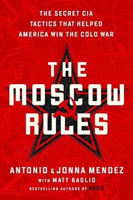 The Moscow Rules: The Secret CIA Tactics That Helped America Win The Cold War (PB)