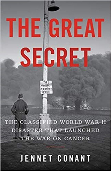 The Great Secret: The Classified WWII Disaster That Launched The War on Cancer