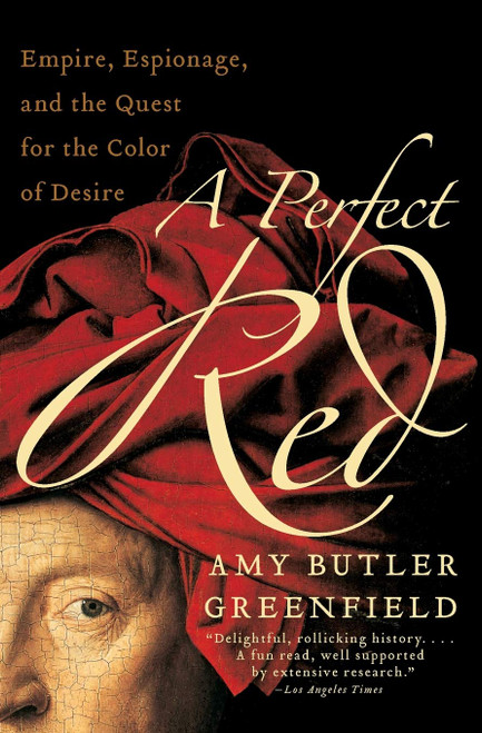 A PERFECT RED: EMPIRE, ESPIONAGE & AND THE QUEST FOR THE COLOR OF DESIRE