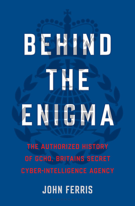 BEHIND THE ENIGMA: THE AUTHORIZED HISTORY OF GCHQ HB
