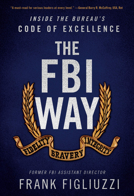 The FBI Way: Inside the Bureau's Code of Excellence