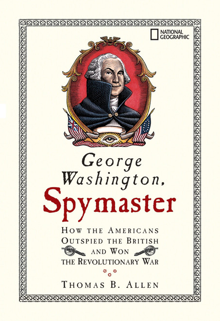 George Washington, Spymaster: How the Americans Out-Spied the British and Won the Revolutionary War