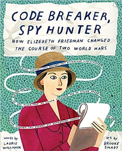 Code Breaker, Spy Hunter: How Elizabeth Friedman Change the Course of Two World Wars
