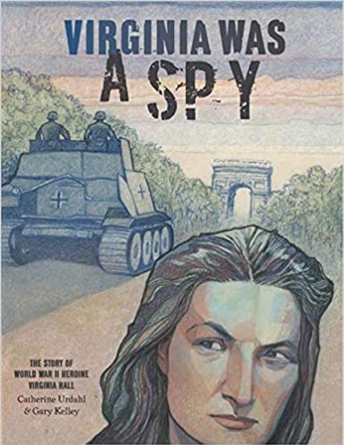 Virginia Was A Spy: The Story of WW11 Heroine Virginia Hall