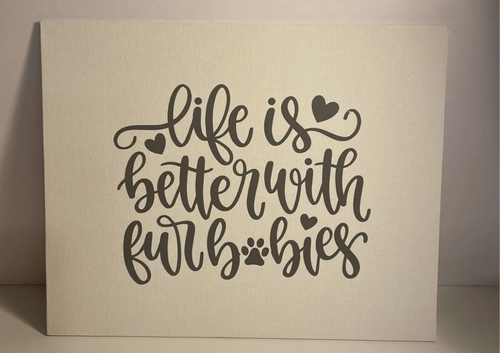 Life is Better with Furbabies - 8X10 canvas