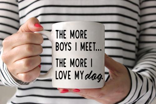 The More Boys I Meet, the More I Love My Dog Coffee Mug