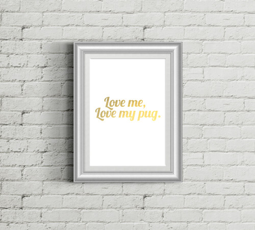 Love Me, Love My Pug Gold Foil Art Print