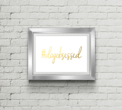 #Dogobsessed Gold Foil Art Print