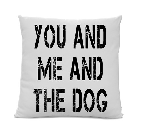 You Me and the Dog Pillow