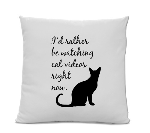 I'd Rather Be Watching Cat Videos Right Now Pillow