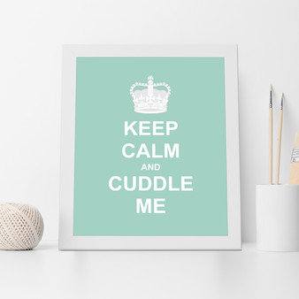 Keep Calm and Cuddle Me Print with optional white timber frame